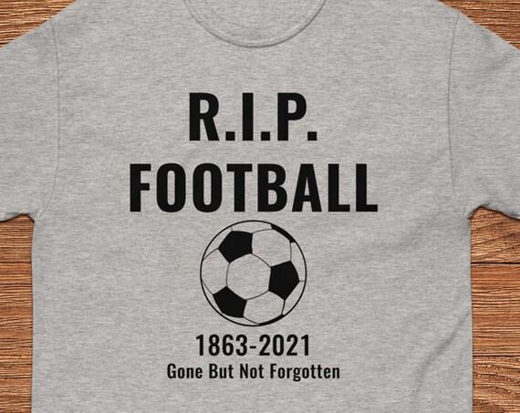 R.I.P. Football Shirt, Soccer Shirt, Soccer Ball Shirt, Football Shirt, Soccer Fans Shirt, Soccer Coach Gift, Cotton T-shirt, Unisex Shirt