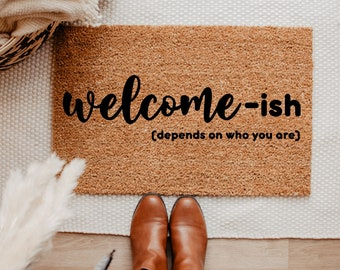 Welcome-ish Depends On Who You Are, Funny Doormat, Housewarming Gift,  Perfect Gift,  New Home Decor, Closing Gift,  Guests Not Welcome