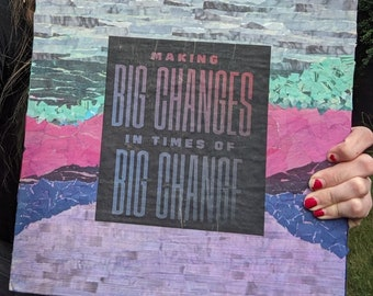 "Big Changes- Inspirational Handmade Layered Collage Artwork- 12"" x 12"" Mixed Media"