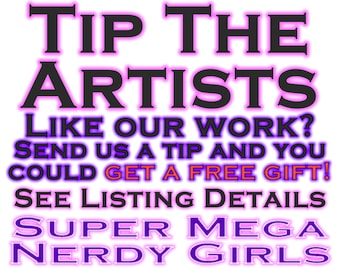 TIP THE ARTISTS - Some tips may receive a free gift! See listing details. Thank you! <3