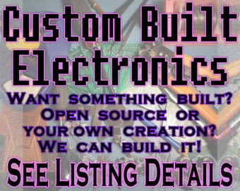 Custom Built Electronics - We build your projects! Electronic Design, Testing, SMD or Thru Hole, 3D Printing, Custom PCB, Development, etc!