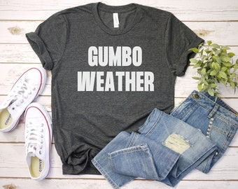 Funny Fall Shirt Tee Fall Gumbo Weather Cold Holiday Thanksgiving Unisex Gift for Her Autumn Louisiana South Cajun