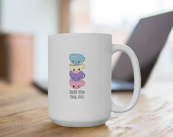 Spill the tea, sis Ceramic Mug 15oz