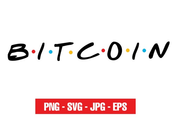 bitcoin svg FRIENDS, bitcoin dxf, crypto svg, jpg, png, ai cutting files, clip art, printable, Silhouette Cameo