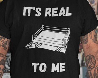 It's Real to Me Unisex T-Shirt - nostalgic wrestling shirt with a white wrestling ring and text