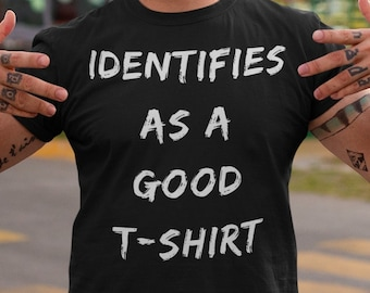 """Identifies as a Good T-Shirt - Funny Unisex T-Shirt playing on the """"woke"""" trend with the phrase in white graffiti text"""