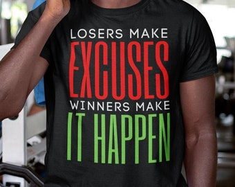 Losers Make Excuses, Winners Make It Happen - Good Vibes Unisex T-Shirt with our take on the classic motivational/inspirational quote