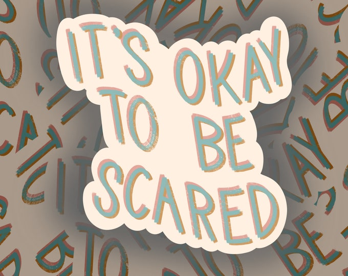 It's Okay To Be Scared Sticker