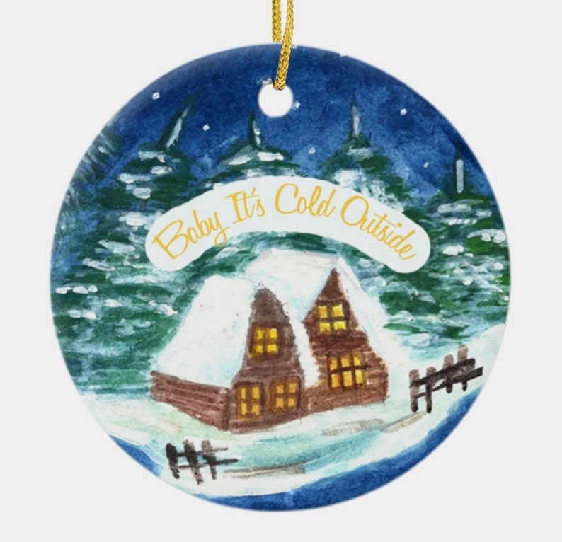 Baby It/'s Cold Outside Cabin Christmas Ornament Beautiful Blue and Gold Custom Made and Personalized Peace Joy Hope Woods Hunter
