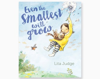 Even the Smallest Will Grow Signed Picture Book by Lita Judge, * can be personalized