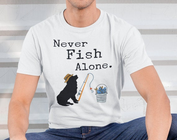 Never Fish Alone Dog Lover T-Shirt