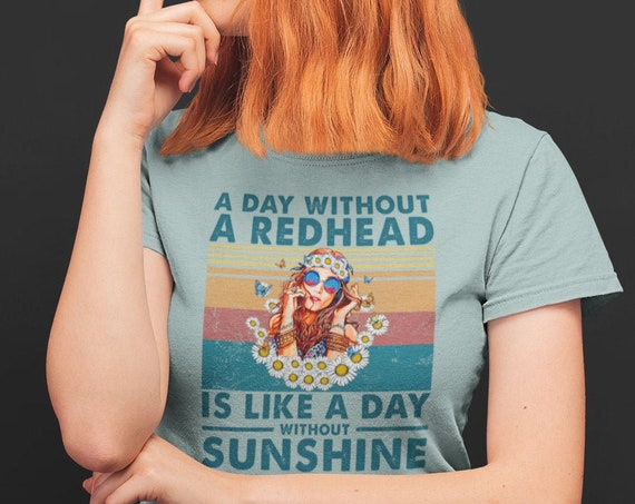 A Day Without a Redhead is Like a Day Without Sunshine T-Shirt