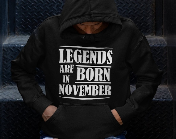 Legends are Born in November Hoodie