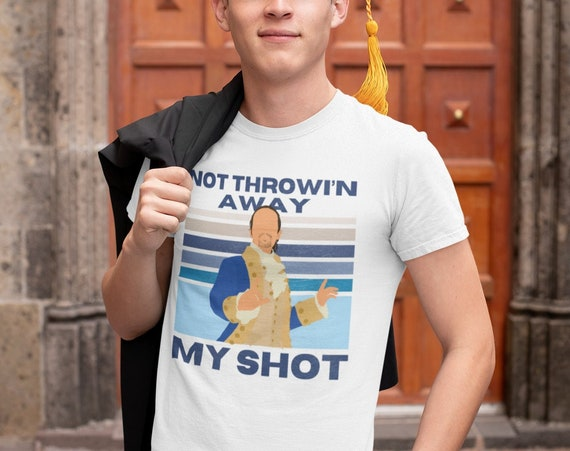 Hamilton Not Throwing Away My Shot T-Shirt
