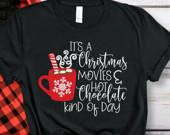 It's a Christmas Movies and Hot Chocolate Kind of Day Shirt