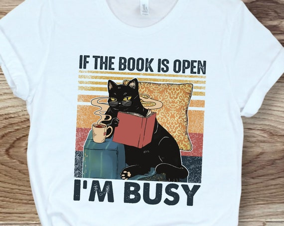 Funny Cat If the Book is Open I Am Busy T-Shirt
