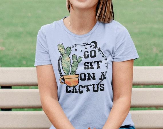 Go Sit on a Cactus T-Shirt