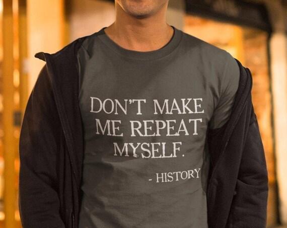 Don't Make Me Repeat Myself History T-Shirt