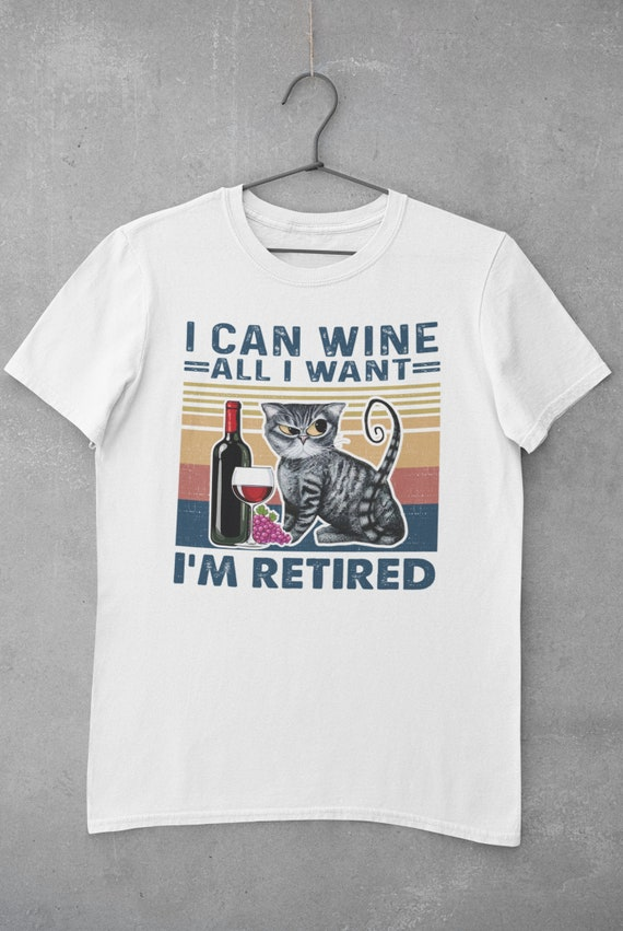I Can Wine All I Want I'm Retired T-Shirt