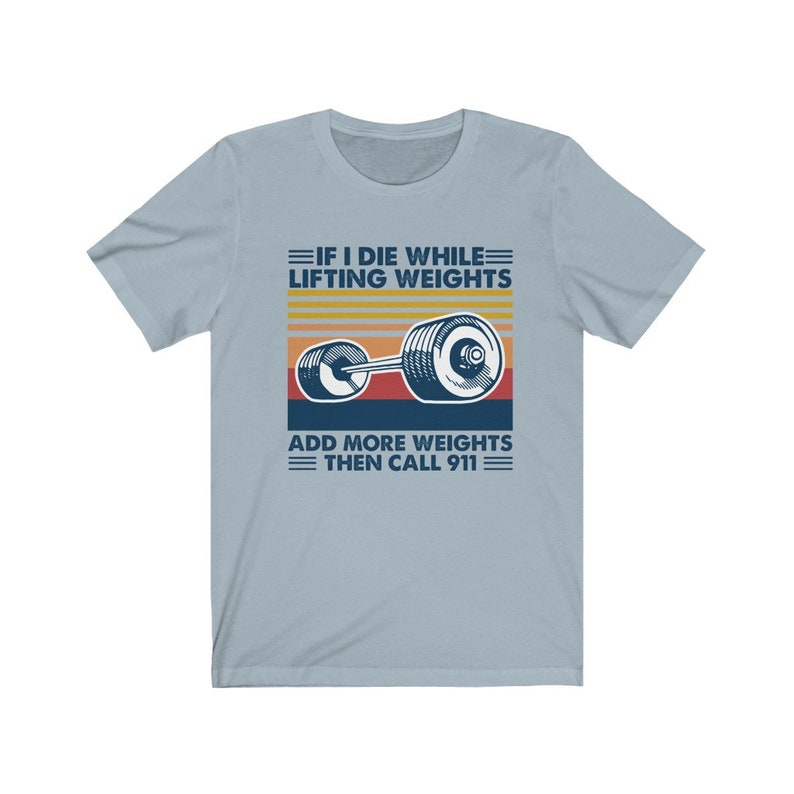 If I Die While Lifting Weights Add More Weights Then Call 911 T-Shirt
