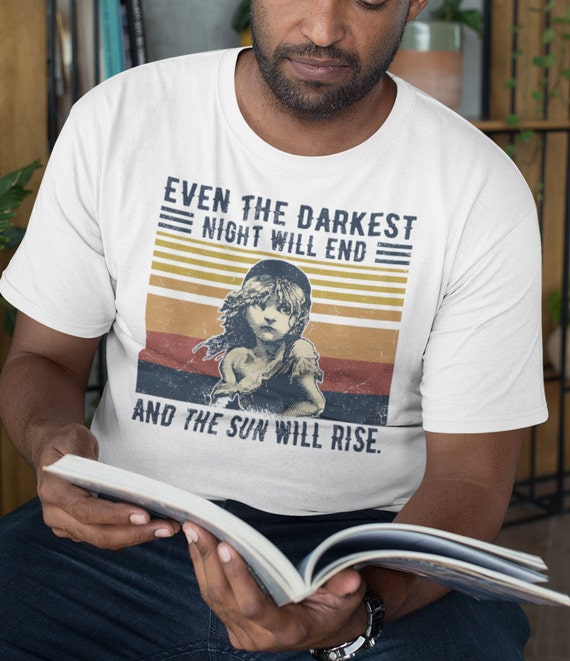 Even the Darkest Night Will End And the Sun Will Rise T-Shirt