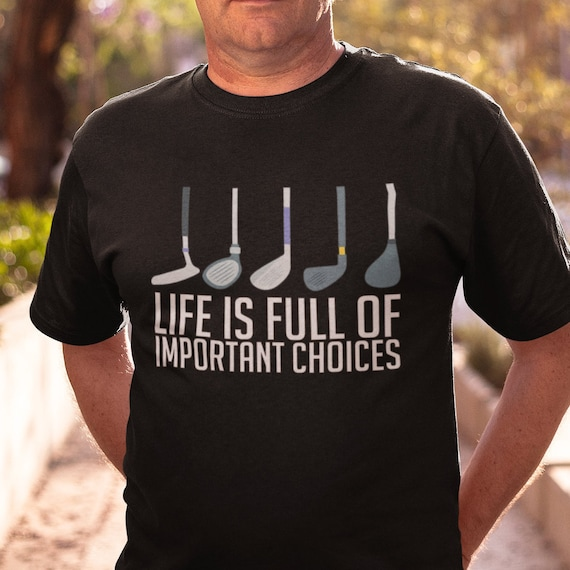 Life Is Full of Choices Golf Player T-Shirt