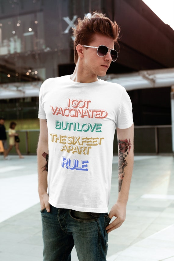 I Got Vaccinated But I Love the Six Feet Apart Rule Funny T-Shirt