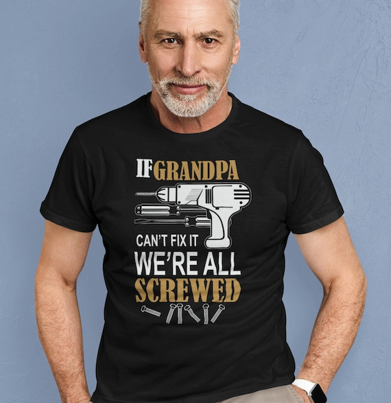 If Grandpa Cannot Fix It We Are All Screwed Funny T-Shirt