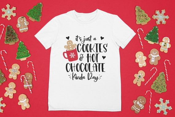 It's Just Cookies and Hot Chocolate Kind of Day T-Shirt