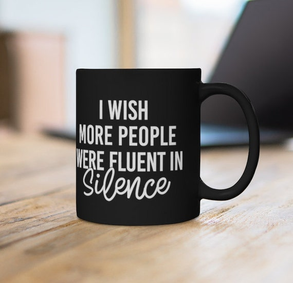 I Wish More People Were Fluent in Silence Funny Mug