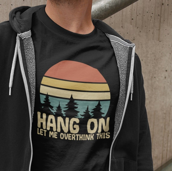 Hang On Let Me Overthink This Shirt