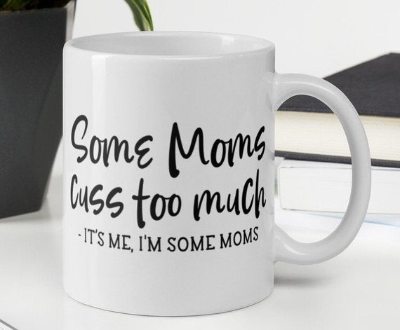 Some Moms Cuss Too Much Funny Mother's Day Mug