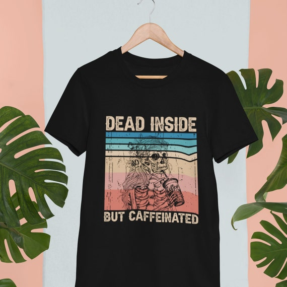 Dead Inside but Caffeinated Coffee Lovers T-Shirt