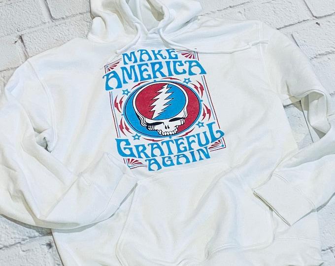 Make America Grateful Again - band sweatshirt - rock and roll - vote - maga - grateful- election- rocknroll