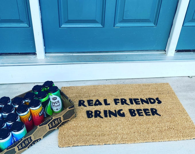 Real friends bring beer!