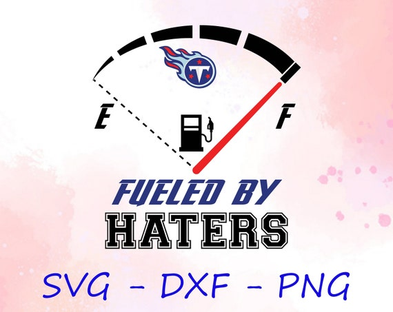 Tennessee Titans Fueled By Haters Svg Dxf Png Tennessee Etsy