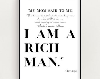 I am a Rich Man | Cher Quote | Inspirational Quote | Printable Art | Digital Print