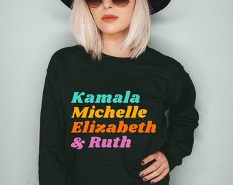 Kamala, Michelle, Elizabeth, & Ruth | Badass Feminist Political Icon Shirt | Kamala Harris | Michelle Obama | Ruth Bader Ginsburg Sweatshirt