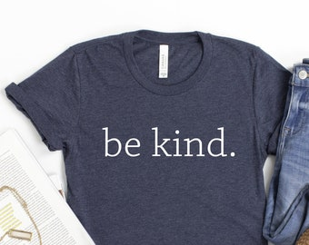 Be Kind T-Shirt, Be Kind Shirt, Inspirational Shirt, Be Kind Tee, T-Shirt for Nice People, Unisex Shirts