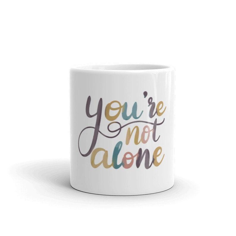 You're Not Alone Mug  Coffee Mug  Inspirational and image 0