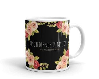 Disobedience is my joy, Princess Margaret floral quote mug