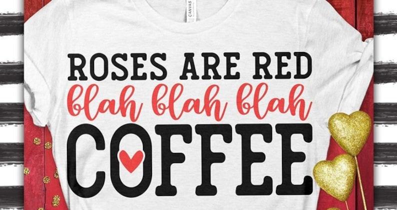 Roses Are Red Blah Blah Blah Coffee woman\u2019s t-shirt Great Gift!