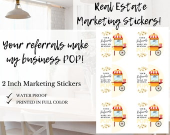 Marketing Stickers, Your Referrals Make My Business Pop! Real Estate, Waterproof, 2 inch Stickers, Popcorn