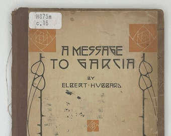 A Message to Garcia by Elbert Hubbard - The Roycrofters - 1913 - Antique Book - Decorative Cover