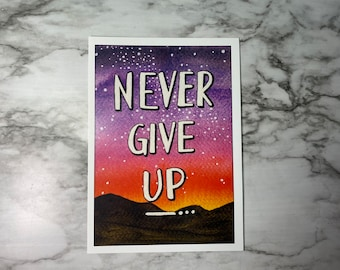 """Never Give Up 5x7"""" Print - Limited Edition"""