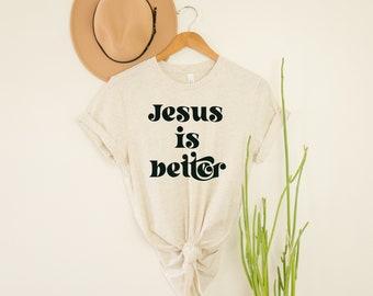 Jesus is Better Shirt, Jesus Shirt, Jesus is Enough, Cute Christian Shirt, Gift for her, Worship Shirt