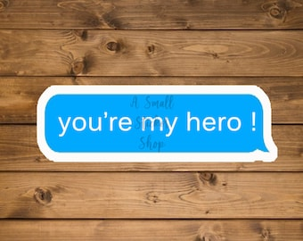 You're my hero sticker, Gift for Nurse, Gift for Doctor, Gift for Dad, Gift for Friend, Waterproof vinyl sticker, Die cut sticker