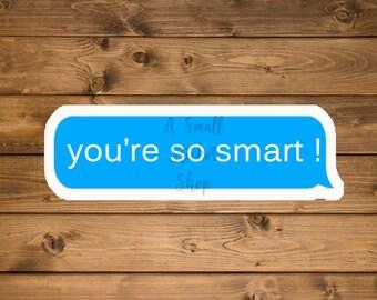 You're so smart sticker, Self-Love Sticker, Sticker for Water Bottle, Laptop sticker, Encouraging Positive Sticker, Waterproof vinyl sticker