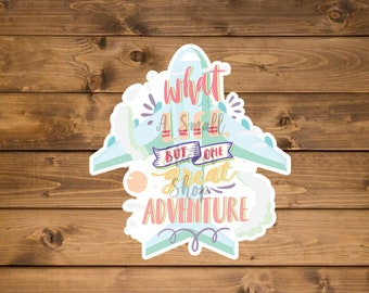 What is life but one great adventure, Waterproof vinyl sticker, cute travel stickers, laptop stickers, hydro flask sticker, die cut stickers
