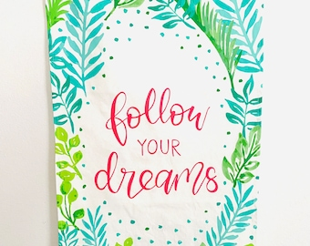 Tea Towel - Follow Your Dreams Tropical Watercolor Art and Calligraphy printed on Linen Cotton Canvas
